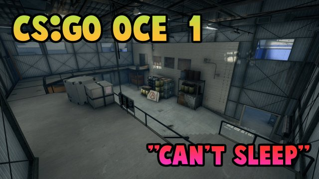 CS:GO - OCE #1 - Can't Sleep